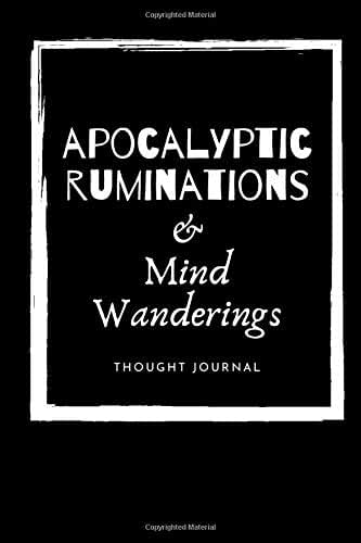 Apocalyptic Ruminations and Mind Wanderings Thought Journal: Stark Black and White Design With Dot Grid Bullet Style Diary Pages for Maximum Creativity In Dark Times
