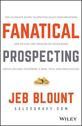 Fanatical Prospecting: The Ultimate Guide to Opening Sales Conversations and Filling the Pipeline by