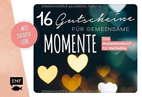 ... weil ich dich liebe – 16 Gutscheine für gemeinsame Momente: Das Gutscheinbuch für Verliebte