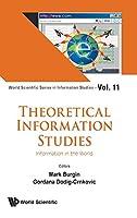 Theoretical Information Studies: Information in the World (World Scientific Series in Information Studies)