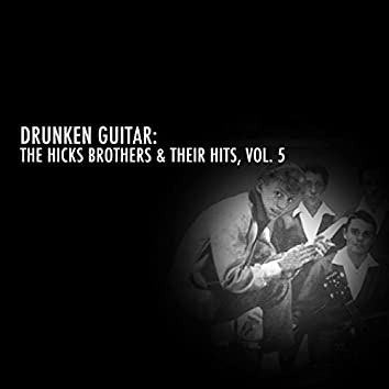 Drunken Guitar: The Hicks Brothers & Their Hits, Vol. 5