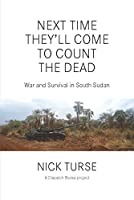 Next Time They'll Come to Count the Dead: War and Survival in South Sudan (Dispatch Books)