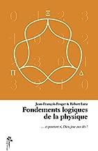 Fondements logiques de la physique... et pourtant si, Dieu joue aux dés ! (French Edition)