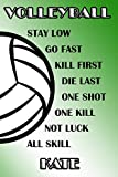 Volleyball Stay Low Go Fast Kill First Die Last One Shot One Kill Not Luck All Skill Kate: College Ruled | Composition Book | Green and White School Colors