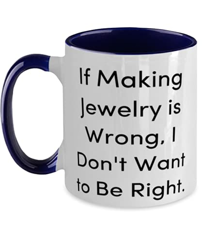 Perfect Jewelry Making Gifts, If Making Jewelry is Wrong, I Don't Want to Be Right, Funny Holiday Two Tone 11oz Mug Gifts For Friends