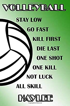 Volleyball Stay Low Go Fast Kill First Die Last One Shot One Kill Not Luck All Skill Haylee: College Ruled | Composition Book | Green and White School Colors