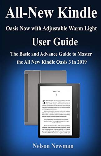 All-new Kindle Oasis- Now with Adjustable Warm Light User Guide: The Basic and Advance Guide to Master the All New Kindle Oasis 3 in 2019