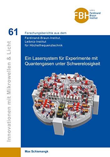Ein Lasersystem für Experimente mit Quantengasen unter Schwerelosigkeit (Innovationen mit Mikrowellen und Licht: Forschungsberichte aus dem Ferdinand-Braun-Institut für Höchstfrequenztechnik)