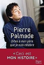 Dites à mon père que je suis célèbre - Avec la collaboration d'Eric Libiot de Pierre Palmade