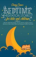 Bedtime Meditation Stories for Kids and Children: Collection of the Best Animals, Heroes, Unicorns, Dragons, Princes, Adventures Tales to Help Children and Help your Children Fall Asleep