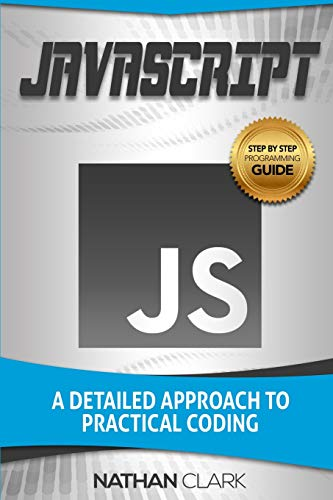 JavaScript: A Detailed Approach to Practical Coding (Step-By-Step JavaScript) (Volume 2)