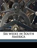 Six weeks in South America