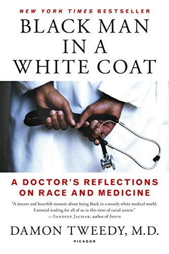 Black Man in a White Coat (A Doctor's Reflections on Race and Medicine)