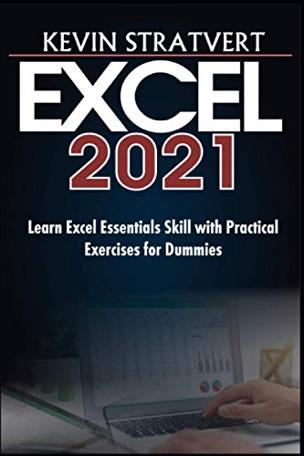 EXCEL 2021: Learn Excel Essentials Skill with Practical Exercises for Dummies