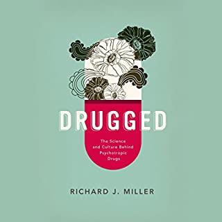 Drugged: The Science and Culture Behind Psychotropic Drugs cover art