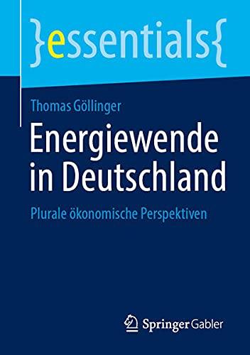 Energiewende in Deutschland: Plurale ökonomische Perspektiven (essentials) (German Edition)