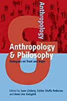 Anthropology and Philosophy: Dialogues on Trust and Hope (Anthropology & ..., 4)