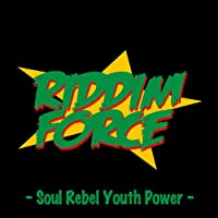RIDDIM FORCE - Soul Rebel Youth Power -