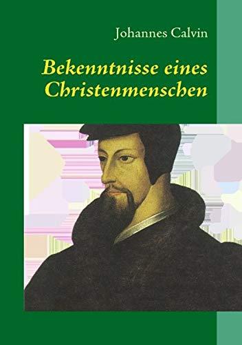 Bekenntnisse eines Christenmenschen: Biographie und Theologie des Reformators