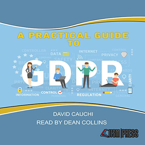 A Practical Guide to GDPR                   By:                                                                                                                                 David Cauchi                               Narrated by:                                                                                                                                 Dean Collins                      Length: 1 hr and 6 mins     Not rated yet     Overall 0.0