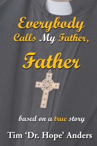 Book: Everybody Calls My Father, Father by Tim 'Dr. Hope' Anders