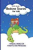 Bedtime Stories for Kids: Wonderful Fairy Tales Will Lead your Children into a Magical World of Knights and Princesses, Developing Their Imagination and Values.