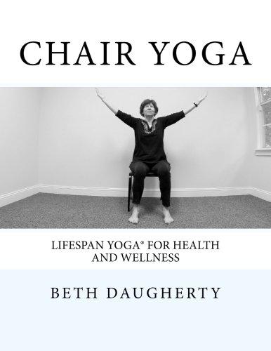 Chair Yoga: Lifespan Yoga for Health and Wellness