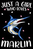 Marlin Fish Notebook: Just A Girl Who Loves Marlin Fish: (110 Pages Size 6x9') Marlin Fish Journal For Women Girls Kids, Marlin Fish Lover Birthday Gift Idea