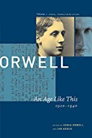 George Orwell: An Age Like This 1920-1940 : The Collected Essays, Journalism & Letters (COLLECTED ESSAYS JOURNALISM AND LETTERS OF GEORGE ORWELL)