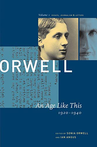 An Age Like This, 1920-1940 (COLLECTED ESSAYS JOURNALISM AND LETTERS OF GEORGE ORWELL, Band 1)