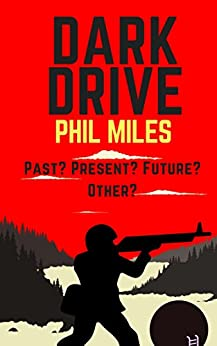Dark Drive: An alternate history time travel thriller by [Phil Miles]