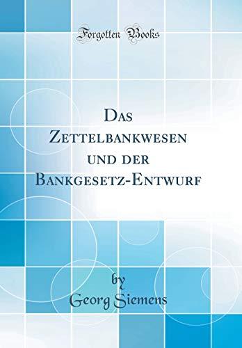 Das Zettelbankwesen und der Bankgesetz-Entwurf (Classic Reprint)