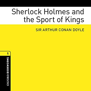Sherlock Holmes and the Sport of Kings (Adaptation)     Oxford Bookworms Library, Stage 1              By:                                                                                                                                 Arthur Conan Doyle,                                                                                        Jennifer Bassett (adaptation)                               Narrated by:                                                                                                                                 Gareth Armstrong                      Length: 1 hr and 5 mins     6 ratings     Overall 3.7