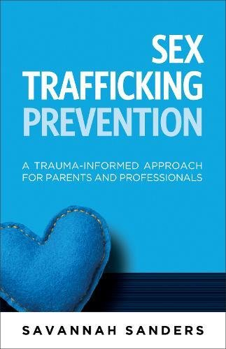 Sex Trafficking Prevention: A Trauma-Informed Approach for Parents and Professionals