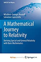 A Mathematical Journey to Relativity: Deriving Special and General Relativity with Basic Mathematics (UNITEXT for Physics)