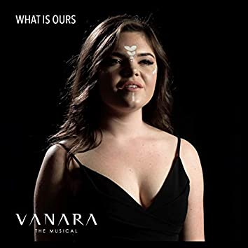 What Is Ours - Vanara the Musical