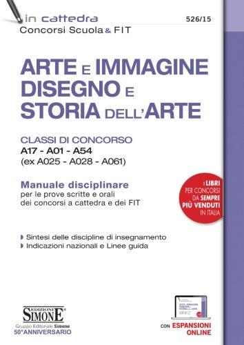 Arte e Immagine Disegno e Storia dell'Arte Manuale disciplinare completo per le prove scritte e orali dei concorsi a cattedra e dei fit.
