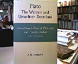Plato: The written and unwritten doctrines (International library of philosophy and scientific method)