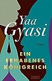 Ein erhabenes Königreich: Roman von Yaa Gyasi