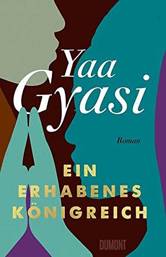 Buchseite und Rezensionen zu 'Ein erhabenes Königreich: Roman' von Yaa Gyasi