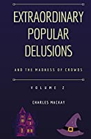 Extraordinary Popular Delusions and the Madness of Crowds Volume 2