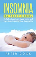 Insomnia: 84 Sleep Hacks To Fall Asleep Fast, Sleep Better and Have Sweet Dreams Without Sleeping Pills