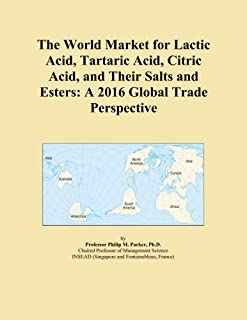 The World Market for Lactic Acid, Tartaric Acid, Citric Acid, and Their Salts and Esters: A 2016 Global Trade Perspective