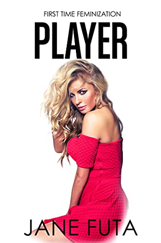 Player: First Time Feminization
