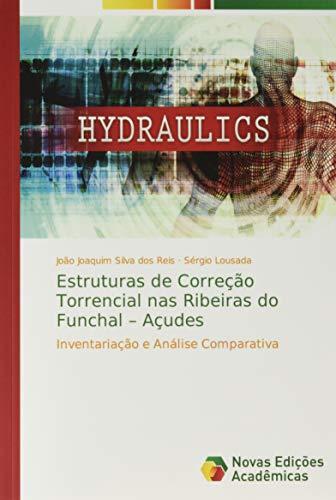 Estruturas de Correção Torrencial nas Ribeiras do Funchal – Açudes: Inventariação e Análise Comparativa