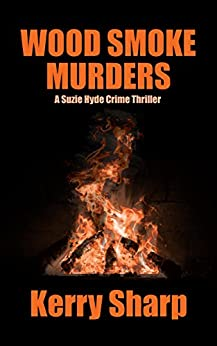 WOOD SMOKE MURDERS (Suzie Hyde Crime Thriller Book 3) by [Kerry Sharp]