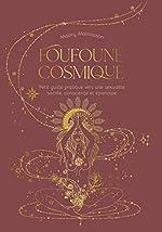 Foufoune cosmique - Petit guide pratique vers une sexualité sacrée, consciente et épanouie de Malory Malmasson