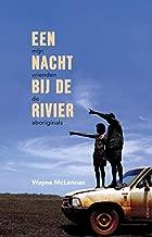 Een nacht bij de rivier: Mijn vrienden de Aboriginals (Dutch Edition)