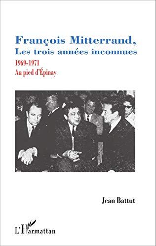 François Mitterrand, les trois années inconnues: 1969-1971 - Au pied d'Épinay