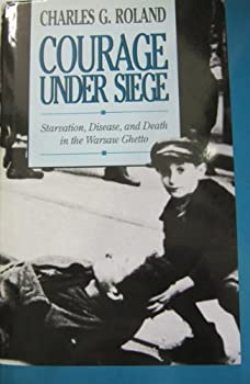 Courage Under Siege: Starvation, Disease, and Death in the Warsaw Ghetto